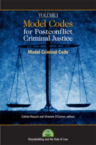 Model Codes for Post-conflict Criminal Code: Model Codes for Post-Conflict Criminal Justice Model Criminal Code v. 1 - Peacebuilding and the Rule of Law (Hardback)