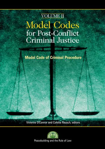 Model Codes for Post-conflict Criminal Justice: Model Codes for Post-Conflict Criminal Justice Model Code of Criminal Procedure v. 2 - Peacebuilding and the Rule of Law
