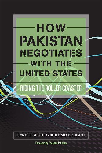 How Pakistan Negotiates with the United States: Riding the Rollercoaster (Paperback)