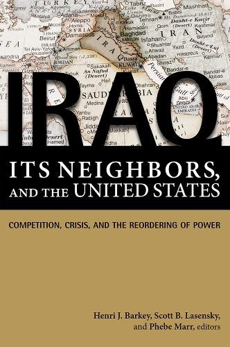 Iraq, Its Neighbors, and the United States: Competition, Crisis, and the Reordering of Power (Paperback)