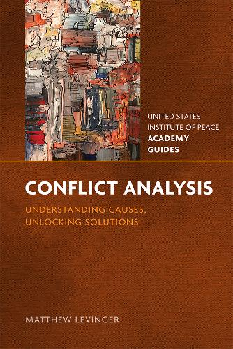 Conflict Analysis: Understanding Causes, Unlocking Solutions - United States Institute of Peace Academy Guides (Paperback)