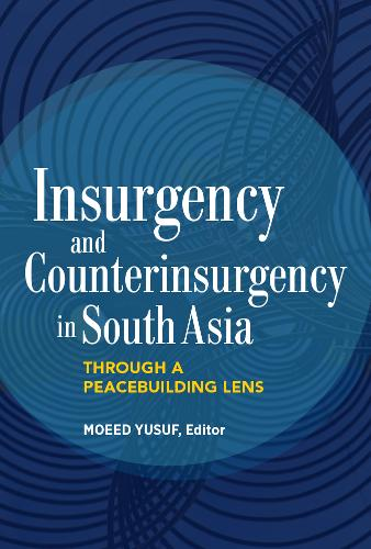 Insurgency and Counterinsurgency in South Asia: Through a Peacebuilding Lens (Paperback)
