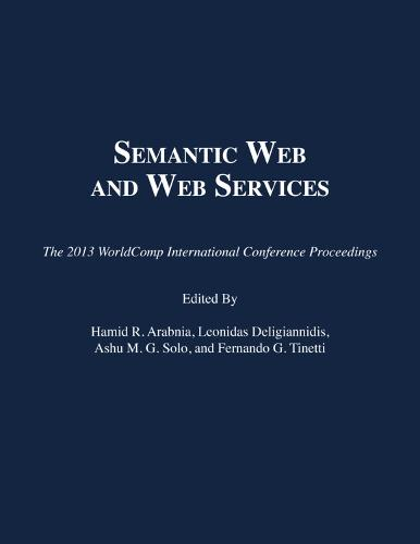 Semantic Web and Web Services: The 2013 Worldcomp International Conference Proceedings (Paperback)