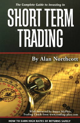 Complete Guide to Investing in Short Term Trading: How to Earn High Rates of Returns Safely (Paperback)