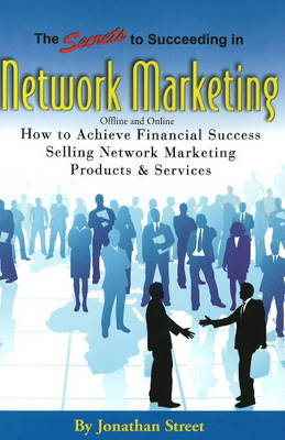 Secrets to Succeeding in Network Marketing Offline and Online: How to Achieve Financial Success Selling Network Marketing Products and Services (Paperback)