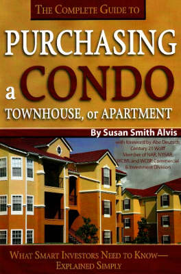Complete Guide to Purchasing a Condo, Townhouse or Apartment: What Smart Investors Need to Know -- Simply Explained (Paperback)