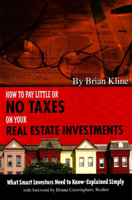How to Pay Little or No Taxes on Your Real Estate Investments: What Smart Investors Need to Know -- Explained Simply (Paperback)