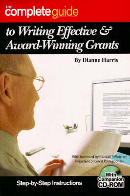 Complete Guide to Writing Effective & Award-winning Grants: Step-by-Step Instructions (Paperback)