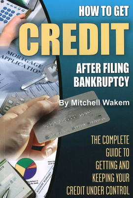 How to Get Credit After Filing Bankruptcy: The Complete Guide to Getting and Keeping Your Credit Under Control (Paperback)