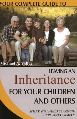 Your Complete Guide to Leaving an Inheritance for Your Children and Others: What You Need to Know Explained Simply (Paperback)
