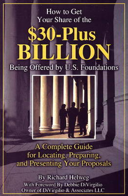 How to Get Your Share of the $30-Plus Billion Being Offered by U.S. Foundations: A Complete Guide for Locating, Preparing and Presenting Your Proposals (Paperback)