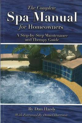 Complete Spa Manual for Homeowners: A Step-by-Step Maintenance & Therapy Guide (Paperback)