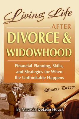 Living Life After Divorce & Widowhood: Financial Planning, Skills, and Strategies for When the Unthinkable Happens (Paperback)