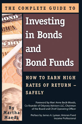 Complete Guide to Investing in Bonds & Bond Funds: How to Earn High Rates of Returns -- Safely (Paperback)