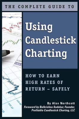 Complete Guide to Using Candlestick Charting: How to Earn High Rates of Returns -- Safely (Paperback)