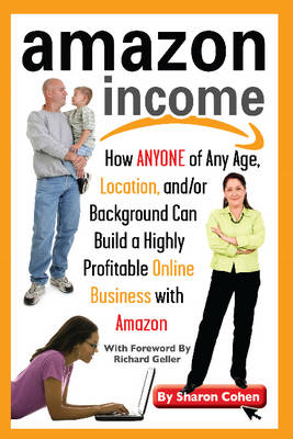 Amazon Income: How Anyone of Any Age, Location &/or Background Can Build a Highly Profitable Online Business with Amazon (Paperback)