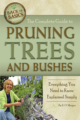 Complete Guide to Pruning Trees & Bushes: Everything You Need to Know Explained Simply (Paperback)