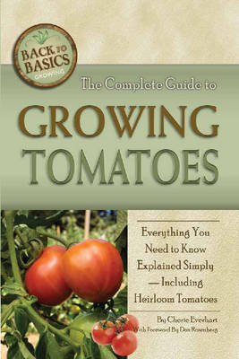 Complete Guide to Growing Tomatoes: Everything You Need to Know Explained Simply - Including Heirloom Tomatoes (Paperback)