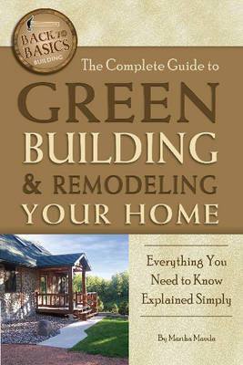 Complete Guide to Green Building & Remodeling Your Home: Everything You Need to Know Explained Simply (Paperback)