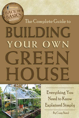 Complete Guide to Building Your Own Greenhouse: Everything You Need to Know Explained Simply (Paperback)
