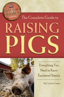 Complete Guide to Raising Pigs: Everything You Need to Know Explained Simply (Paperback)