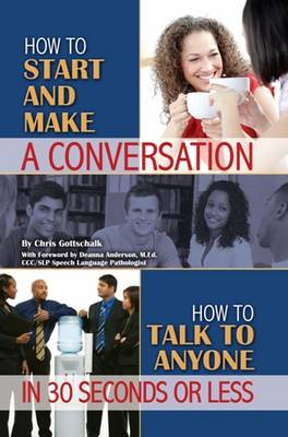 How to Start & Make a Conversation: How to Talk to Anyone in 30 Seconds or Less (Paperback)