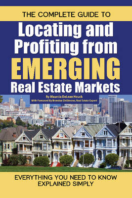 The Complete Guide to Locating & Profiting from Emerging Real Estate Markets: Everything You Need to Know Explained Simply (Paperback)