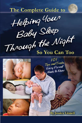 Complete Guide to Helping Your Baby Sleep Through the Night So You Can Too: 101 Tips and Tricks Every Parent Needs to Know (Paperback)