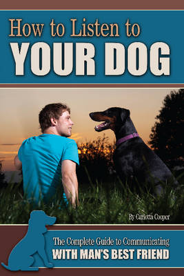 How to Listen to Your Dog: The Complete Guide to Communicating with Man's Best Friend (Paperback)