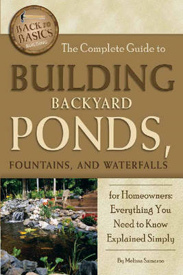 Complete Guide to Building Backyard Ponds, Fountains & Waterfalls for Homeowners (Paperback)