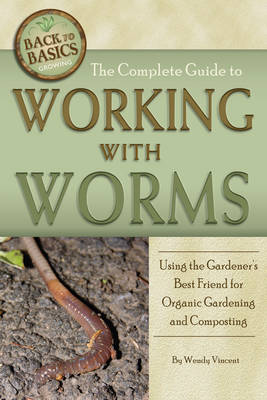 Working with Worms: Using the Gardener's Best Friend for Organic Gardening & Composting (Paperback)