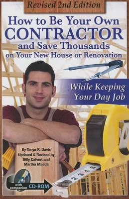 How to Be Your Own Contractor & Save Thousands on Your New House or Renovation While Keeping Your Day Job (Paperback)