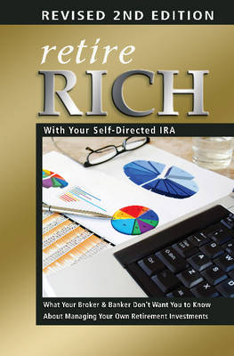 Retire Rich with Your Self-Directed IRA: What Your Broker & Banker Dont Want You to Know About Managing Your Own Retirement Investments (Paperback)
