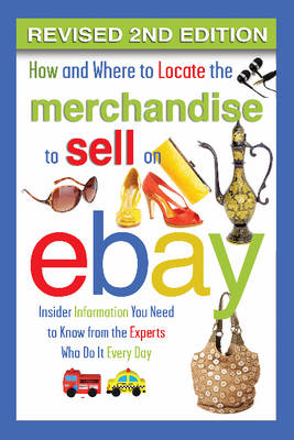 How & Where to Locate the Merchandise to Sell on eBay: Insider Information You Need to Know from the Experts Who Do It Every Day (Paperback)