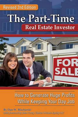 Part-Time Real Estate Investor: How to Generate Huge Profits While Keeping Your Day Job (Paperback)