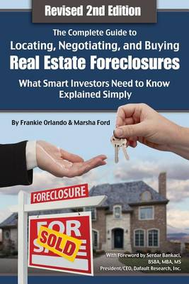 Complete Guide to Locating, Negotiating & Buying Real Estate Foreclosures: What Smart Investors Need to Know -- Explained Simply (Paperback)