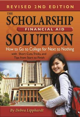 Scholarship & Financial Aid Solution: How to Go to College for Next to Nothing with Short Cuts, Tricks & Tips from Start to Finish (Paperback)