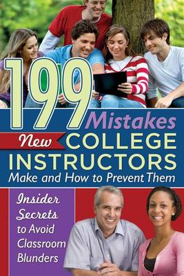 199 Mistakes New College Instructors Make & How to Prevent Them: Insider Secrets to Avoid Classroom Blunders (Paperback)
