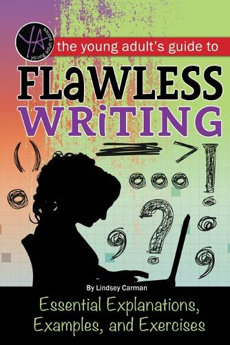 Young Adult's Guide to Flawless Writing: Essential Explanations, Examples & Exercises (Paperback)
