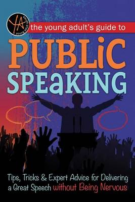 Young Adult's Guide to Public Speaking: Tips, Tricks & Expert Advice for Delivering a Great Speech without Being Nervous (Paperback)