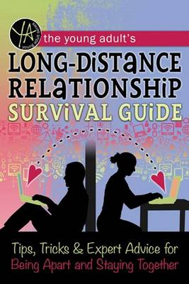 Young Adult's Long-Distance Relationship Survival Guide: Tips, Tricks & Expert Advice for Being Apart & Staying Happy (Paperback)