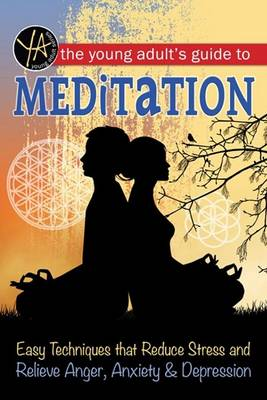 Young Adult's Guide to Meditation: Easy Techniques That Reduce Stress & Relieve Anger, Anxiety & Depression (Paperback)