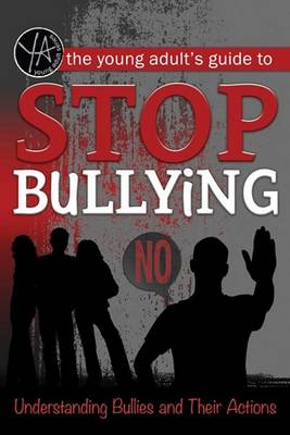 Young Adult's Guide to Stop Bullying: Understanding Bullies & Their Actions (Paperback)