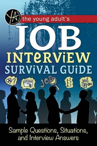 Young Adult's Job Interview Survival Guide: Sample Questions, Situations & Interview Answers (Paperback)