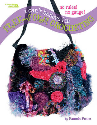 I Can't Believe I'm Free Form Crocheting (Paperback)
