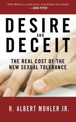 Desire & Deceit: The Real Cost of the New Sexual Tolerance (Hardback)