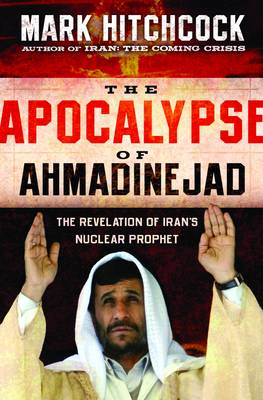 The Apocalypse of Ahmadinejad: The Revelation of Iran's Nuclear Prophet (Paperback)