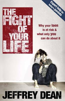 The Fight of your Life: Guiding and Guarding your Teen in Today's Cultural War (Paperback)