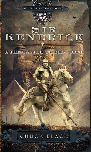 Sir Kendrick & the Castle of Bel Lione - The Knights of Arrethtrae 01 (Paperback)