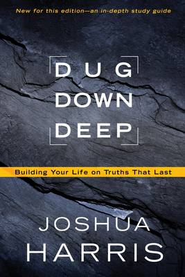 Dug Down Deep: Unearthing What to Believe and Why it Matters (Paperback)